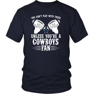 You can't play with these unless you're a cowboys fan 2020 T-Shirt