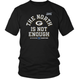 Green Bay Packers The North Is Not Enough T-Shirt