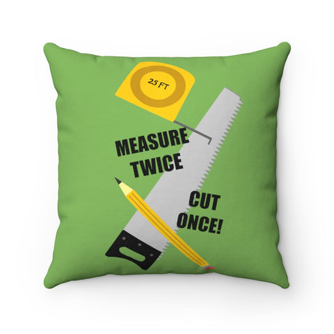 Spun Polyester Square Pillow - Measure Twice, Cut Once, Green