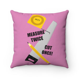 Spun Polyester Square Pillow - Measure Twice, Cut Once, Pink