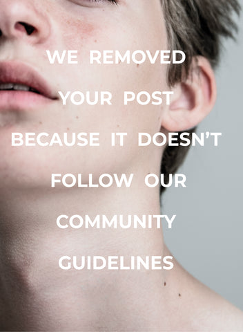We Removed Your Post Because It Doesn't Follow Our Community Guidelines by Stephane Gizard