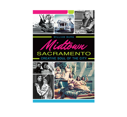 Midtown Sacramento Creative Soul of the City Book