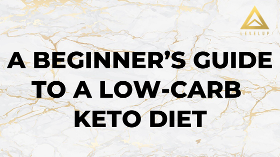 A Beginner's Guide to A Low-Carb Keto Diet