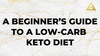 /blogs/all/a-beginners-guide-to-a-low-carb-keto-diet