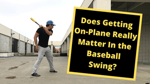 Does Getting On-Plane Really Matter In the Baseball Swing?
