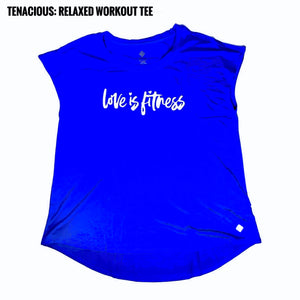 Tenacious Relaxed Workout Tee Small Love is Fitness