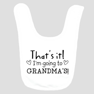 Baby Bib: That's It! I'm going to Grandma's!