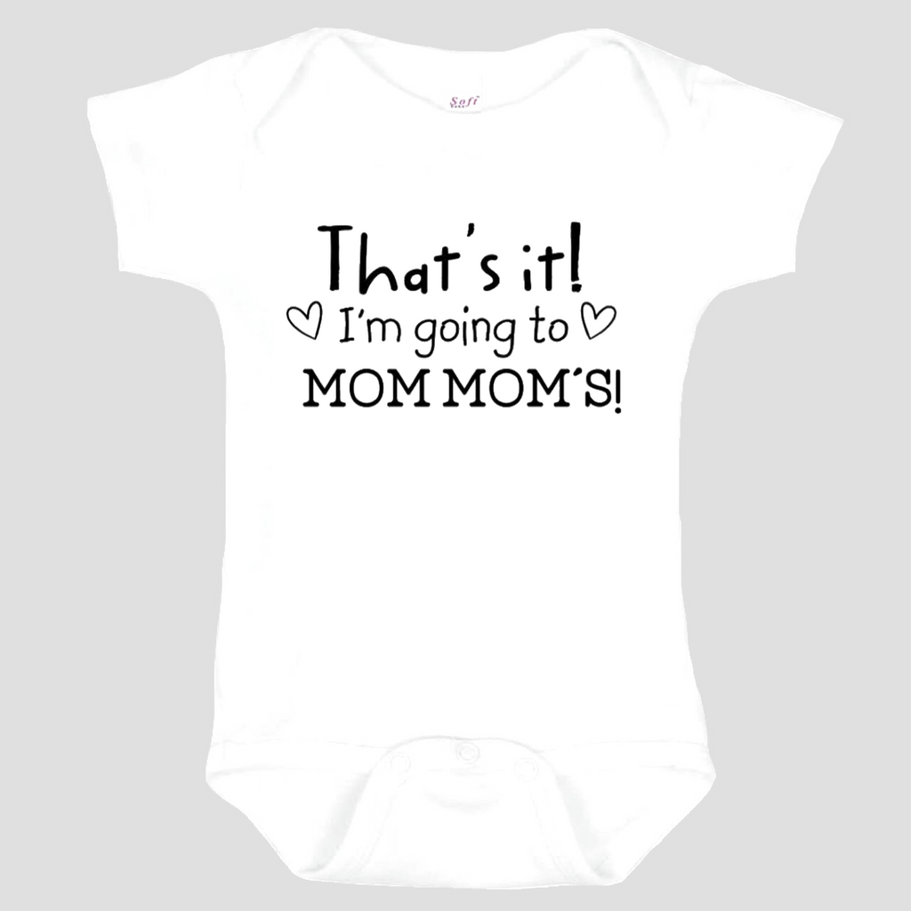 Baby Onesie: That's It! I'm going to MomMom's!
