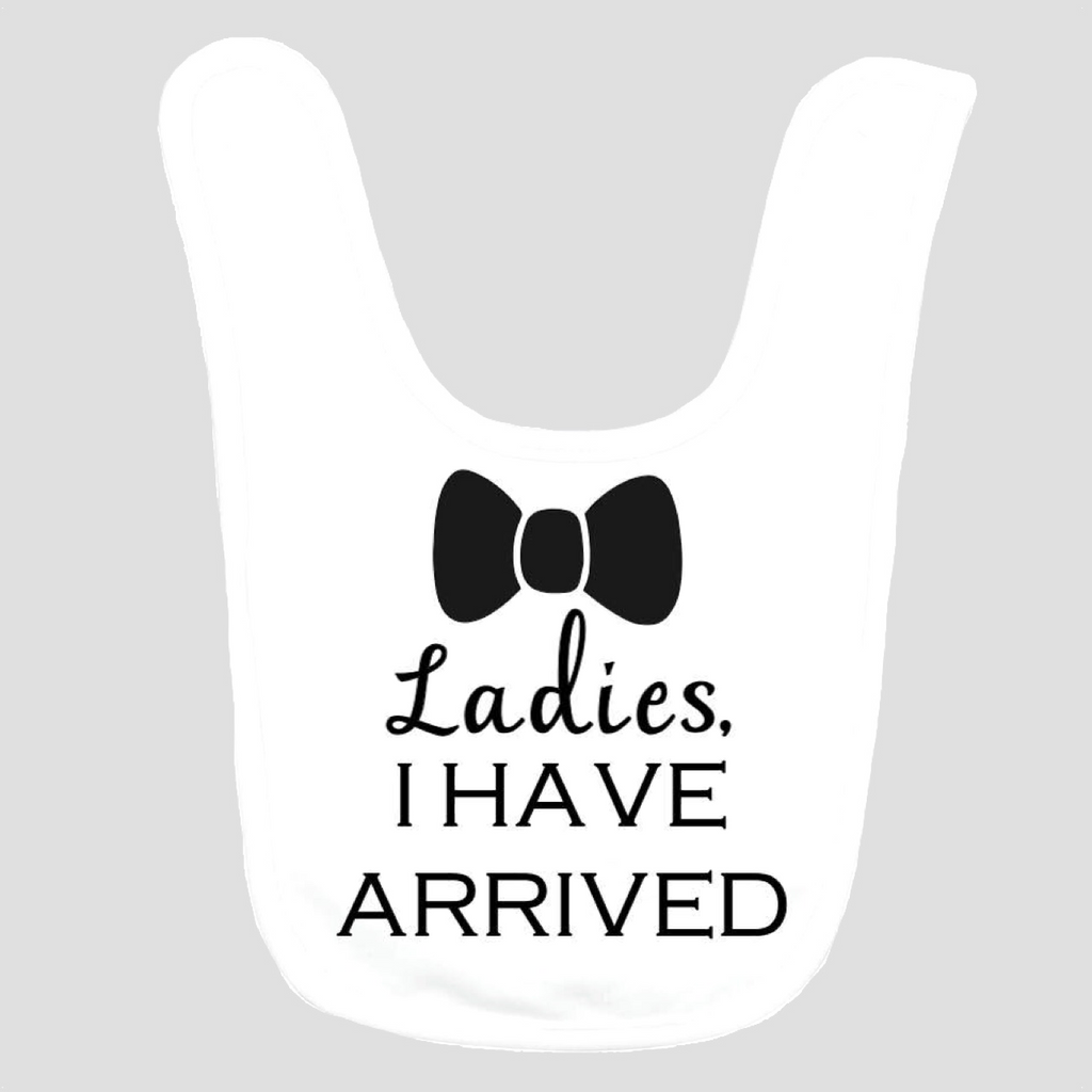 Baby Bib: Ladies, I Have Arrived
