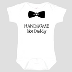 Baby Onesie: Handsome like Daddy