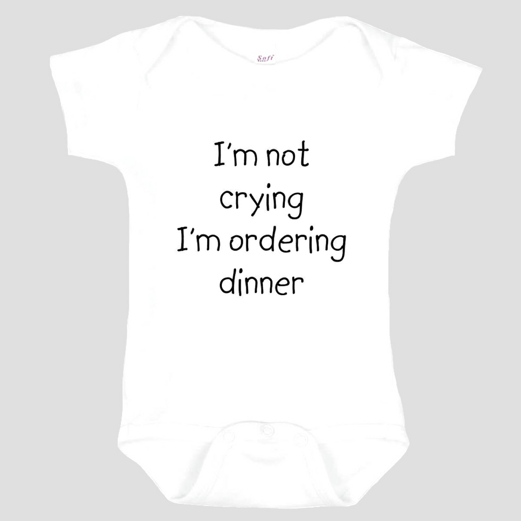 Baby Onesie: I'm not crying I'm ordering dinner