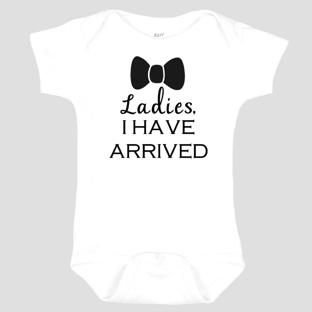 Baby Onesie: Ladies, I Have Arrived