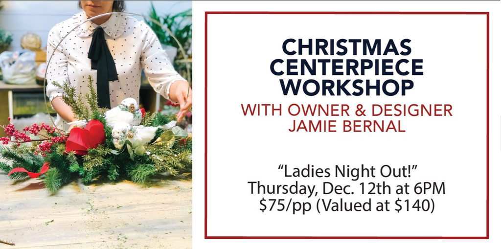 SOLD OUT | Centerpiece Workshop | Thursday, December 12th | 6PM | $75/pp