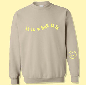 It Is What It Is Crewneck