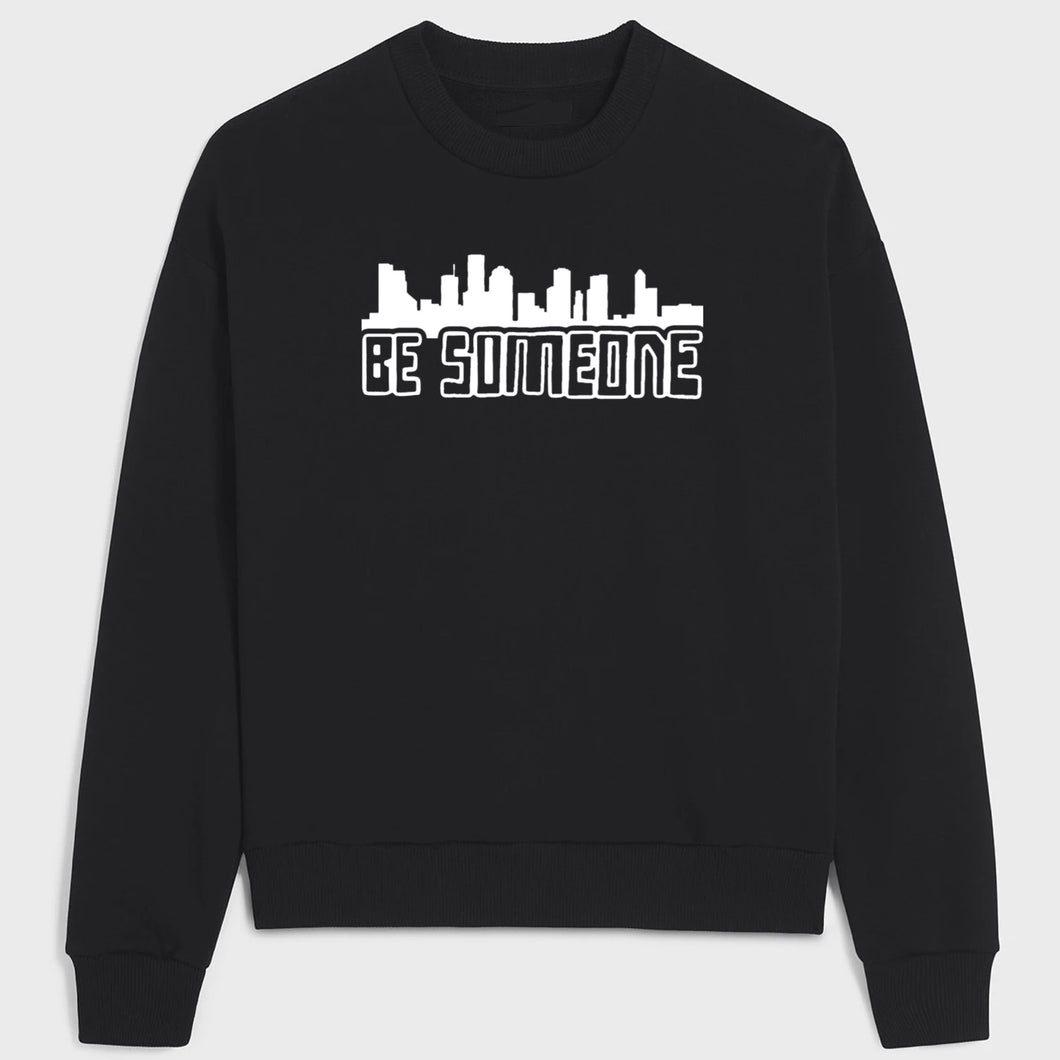 BE SOMEONE sweatshirt