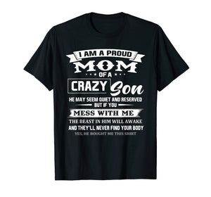 I am a proud mom of a crazy son he may seem quiet Tshirt
