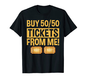 Buy Raffle Tickets Here From Me 50/50 T-Shirt