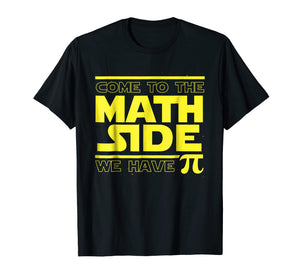 Come To The Math Side We Have Pi Funny Pi Day T-shirt
