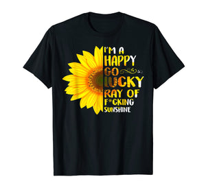 I'm A Happy Go Lucky Ray Of F-cking Sunshine T-Shirt
