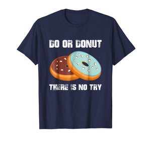 Do or Donut There is No Try Funny Gift Donut Lover Shirt