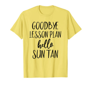 Goodbye Lesson Plan Hello Sun Tan Shirt Last Day Of School T-Shirt