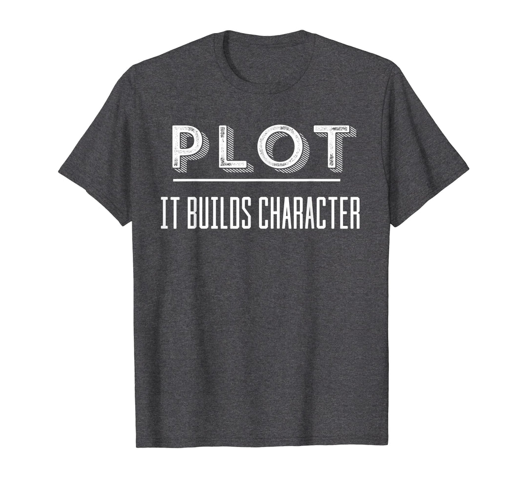 Funny Writers T-Shirt 'Plot It Builds Character'