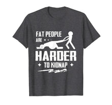 Cargar imagen en el visor de la galería, Funny Fat Guy Joke Shirt Fat People Are Harder To Kidnap
