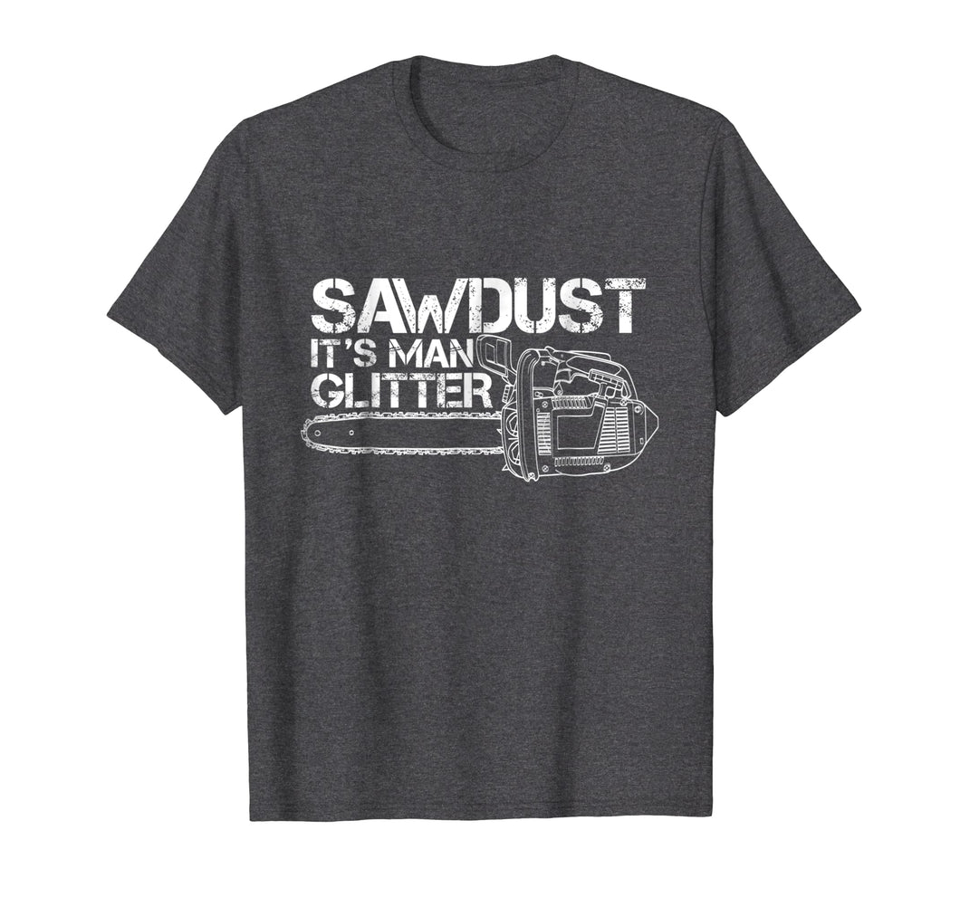 Mens Lumberjack T-Shirt Sawdust Is Man Glitter Chainsaw Funny