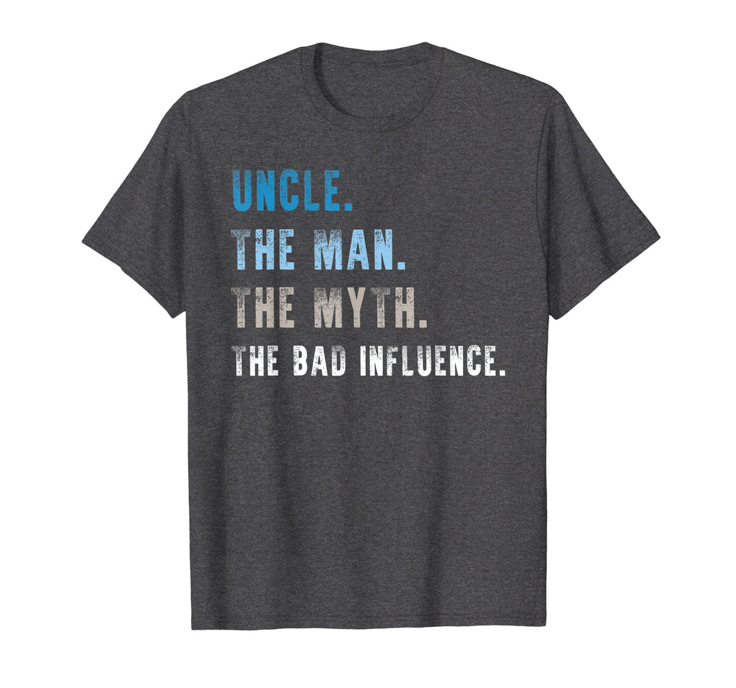 Mens Uncle The Man The Myth The Bad Influence TShirt Uncle Gift