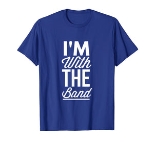 I'm With The Band Groupie T shirt Music Tee