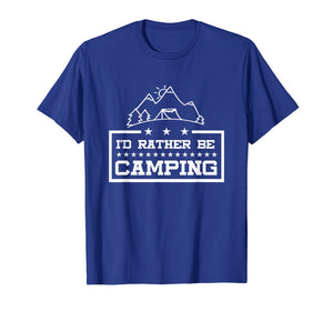 Camping T Shirt - I'd Rather Be Camping