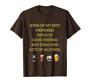 Great Memories - Good Friends, Bad Ideas and Alcohol T-Shirt