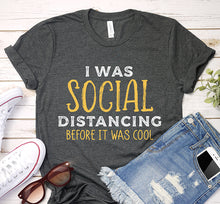 Load image into Gallery viewer, I Was Social Distancing Before It Was Cool Quarantine Vintage Shirt