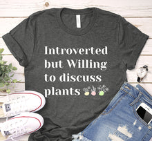 Load image into Gallery viewer, Introverted But Willing To Discuss Plants Gardening Lover Shirt