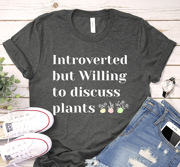 Introverted But Willing To Discuss Plants Gardening Lover Shirt