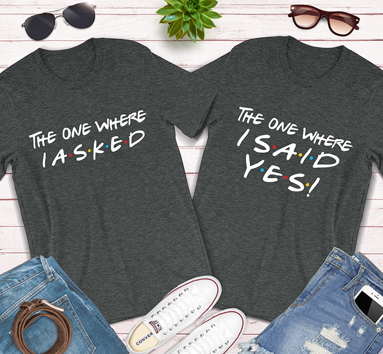 The One Where I Asked I Said Yes Engagement Couples Matching Shirts