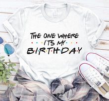 Load image into Gallery viewer, The One Where It's My Birthday Friends Themed Birthday Party Shirt