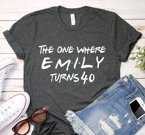 The One Where Name Turns 40th Funny Friends Themed Custom Birthday Gift Shirt
