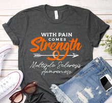 Load image into Gallery viewer, With Pain Comes Strength Multiple Sclerosis Orange Ribbon Awareness Shirt