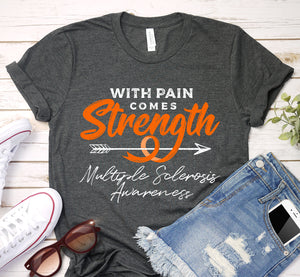 With Pain Comes Strength Multiple Sclerosis Orange Ribbon Awareness Shirt