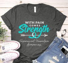 Load image into Gallery viewer, With Pain Comes Strength Trigeminal Neuralgia Awareness Teal Ribbon Shirt