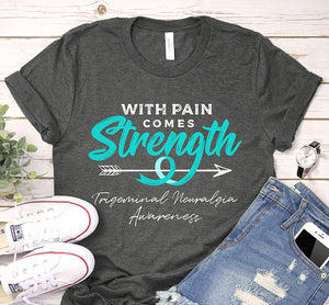 With Pain Comes Strength Trigeminal Neuralgia Awareness Teal Ribbon Shirt