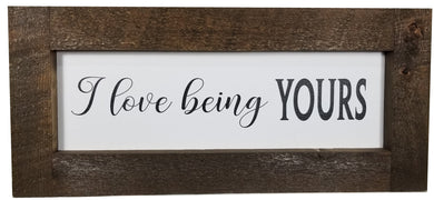 24 x 10 Stain/White/Black Rough Cut Framed I love being Yours