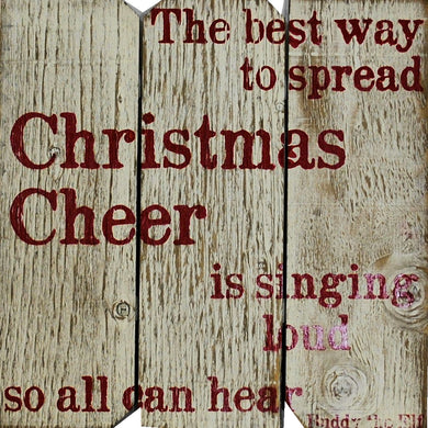 16 x 16 The Best Way to Spread Christmas Cheer is Singing Loud so All Can Hear Buddy Elf; Minimum Quantity