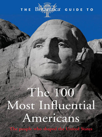 Britannica Guide to the 100 Most Influential Americans