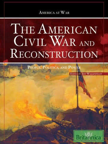 The American Civil War and Reconstruction: People, Politics, and Power