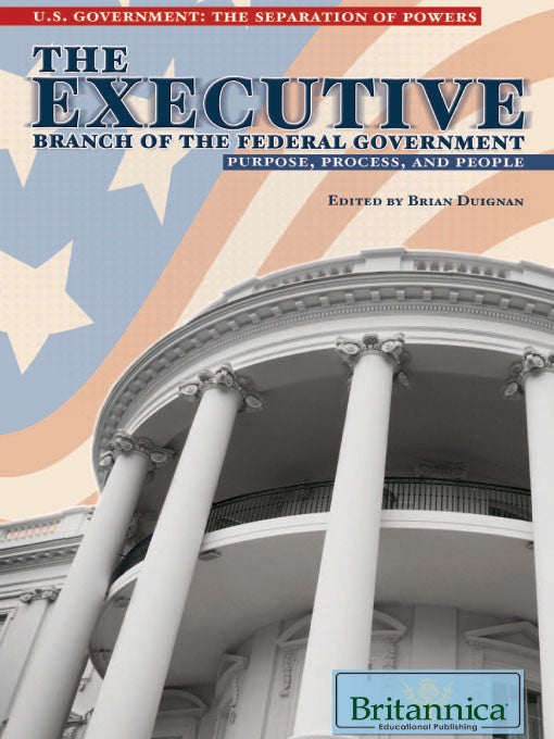 The Executive Branch of the Federal Government: Purpose, Process, and People