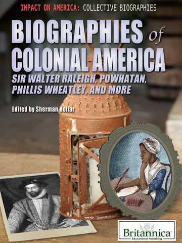 Biographies of Colonial America: Sir Walter Raleigh, Powhatan, Phillis Wheatley, and More