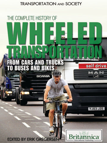 The Complete History of Wheeled Transportation: From Cars and Trucks to Buses and Bikes