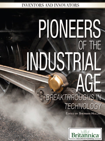 Pioneers of the Industrial Age: Breakthroughs in Technology